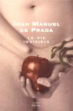 Juan Manuel de Prada - La vie invisible.