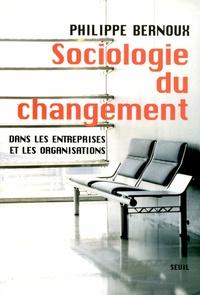 Philippe Bernoux - Sociologie du changement - Dans les entreprises et les organisations.