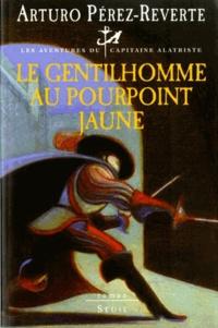 Arturo Pérez-Reverte - Les aventures du capitaine Alatriste Tome 4 : Le gentilhomme au pourpoint jaune.
