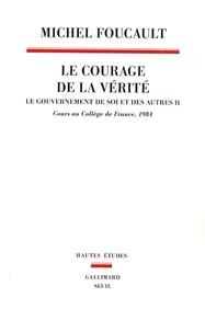 Michel Foucault - Le gouvernement de soi et des autres - Tome 2, Le courage de la vérité - Cours au Collège de France (1983-1984).