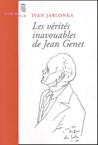 Ivan Jablonka - Les vérités inavouables de Jean Genet.