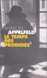 Aharon Appelfeld - Le temps des prodiges.