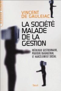 Vincent de Gaulejac - La société malade de la gestion - Idéologie gestionnaire, pouvoir managérial et harcèlement social.