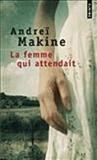 Andreï Makine - La femme qui attendait.