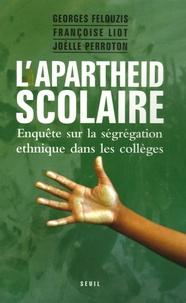 Georges Felouzis et Françoise Liot - L'apartheid scolaire - Enquête sur la ségrégation ethnique dans les collèges.