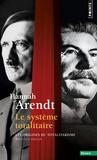 Hannah Arendt - Le système totalitaire - Les origines du totalitarisme.