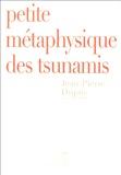 Jean-Pierre Dupuy - Petite métaphysique des tsunamis.
