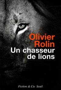 Olivier Rolin - Un chasseur de lions.