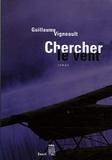Guillaume Vigneault - Chercher le vent.