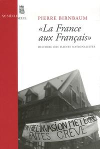 """Pierre Birnbaum - """"La France aux Français"""" - Histoire des haines nationalistes."""