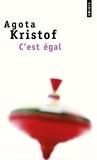 Agota Kristof - C'est égal.