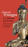 Chögyam Trungpa - Le chemin est le but - Manuel de base de méditation bouddhique.