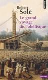 Robert Solé - Le Grand Voyage de l'obélisque.