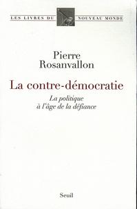 Pierre Rosanvallon - La contre-démocratie - La politique à l'âge de la défiance.