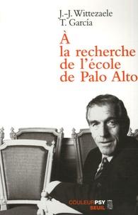Jean-Jacques Wittezaele et Teresa Garcia - A la recherche de l'école de Palo Alto.