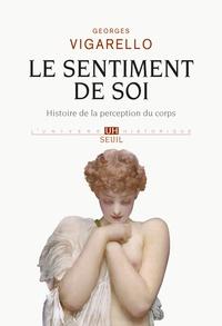 Georges Vigarello - Le sentiment de soi - Histoire de la perception du corps XVIe-XXe siècle.