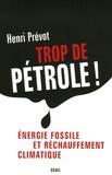 Henri Prévot - Trop de pétrole ! - Energie fossile et réchauffement climatique.