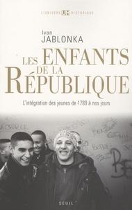 Ivan Jablonka - Les enfants de la République - L'intégration des jeunes de 1789 à nos jours.