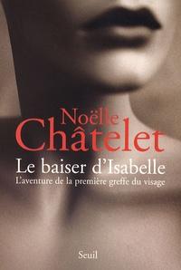 Noëlle Châtelet - Le baiser d'Isabelle - L'aventure de la première greffe du visage.