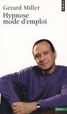 Hypnose, mode d'emploi / Gérard Miller | Miller, Gérard. Auteur