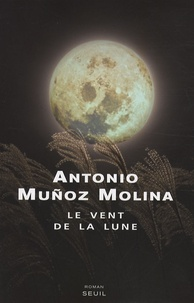 Antonio Muñoz Molina - Le vent de la lune.