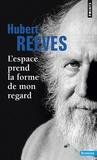 Hubert Reeves - L'espace prend la forme de mon regard.