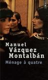 Manuel Vázquez Montalbán - Ménage à quatre.