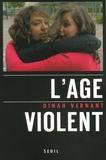 Dinah Vernant - L'âge violent - Le corps en errance.
