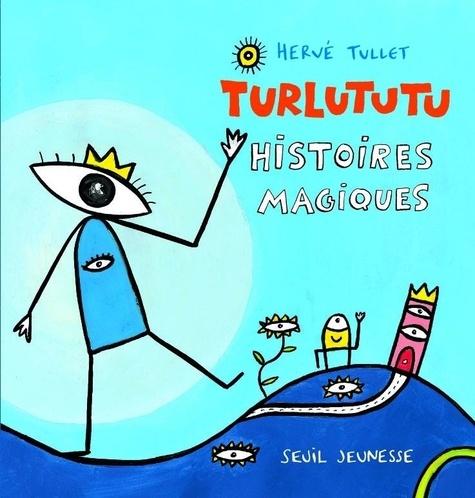 Turlututu : histoires magiques | Tullet, Hervé (1958-....). Auteur
