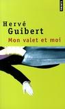 Hervé Guibert - Mon valet et moi.