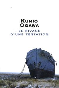 Kunio Ogawa - Le rivage d'une tentation.