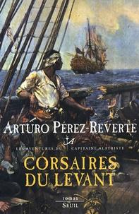 Arturo Pérez-Reverte - Les aventures du capitaine Alatriste Tome 6 : Corsaires du Levant.