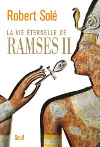 Robert Solé - La vie éternelle de Ramsès II.