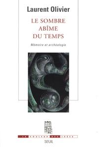 Laurent Olivier - Le sombre abîme du temps - Mémoire et archéologie.