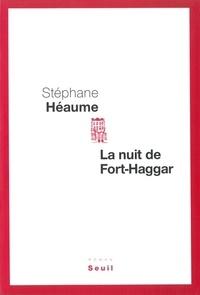 Stéphane Héaume - La nuit de Fort-Haggar.