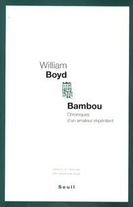 William Boyd - Bambou - Chroniques d'un amateur impénitent.