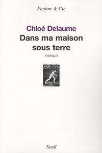 Chloé Delaume - Dans ma maison sous terre.