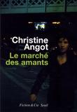 Le marché des amants / Christine Angot | Angot, Christine (1959-....)