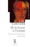 J. M. Coetzee - De la lecture à l'écriture - Chroniques littéraires 2000-2005.