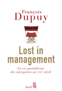 François Dupuy - Lost in management - La vie quotidienne des entreprises au XXIe siècle.