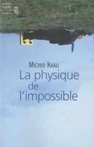 Michio Kaku - La physique de l'impossible.