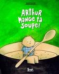 Arthur, mange ta soupe ! / Barroux | Barroux (1965-....)
