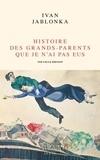 Histoire des grands-parents que je n'ai pas eus : une enquête | Jablonka, Ivan (1973-....). Auteur