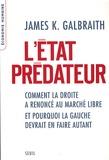 James K. Galbraith - L'Etat prédateur - Comment la droite a renoncé au marché libre et pourquoi la gauche devrait en faire autant.