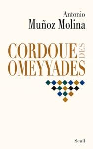 Antonio Muñoz Molina - Cordoue des Omeyyades.
