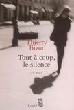 Thierry Bizot - Tout à coup, le silence.