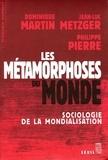 Dominique Martin et Jean-Luc Metzger - Les métamorphoses du monde - Sociologie de la mondialisation.