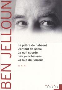 Tahar Ben Jelloun - La Prière de l'absent ; L'Enfant de sable ; La Nuit sacrée ; Les Yeux baissés ; La Nuit de l'erreur.