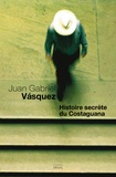 Juan Gabriel Vasquez - Histoire secrète du Costaguana.