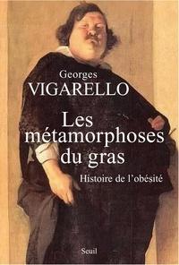 Georges Vigarello - Les métamorphoses du gras - Histoire de l'obésité du Moyen Age au XXe siècle.